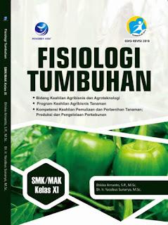 Fisiologi Tumbuhan - Bidang Keahlian Agribisnis dan Agroteknologi, Program Keahlian Agribisnis Tanaman, Kompetensi Keahlian Pemuliaan dan Perbenihan Tanaman; Produksi dan Pengelolaan Perkebunan SMK/MAK Kelas XI