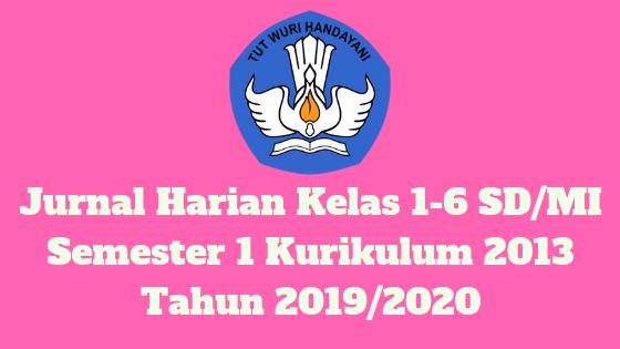 Jurnal Harian Kelas 1-6 SD/MI Semester 1 Kurikulum 2013 Tahun 2019/2020 - Homesdku