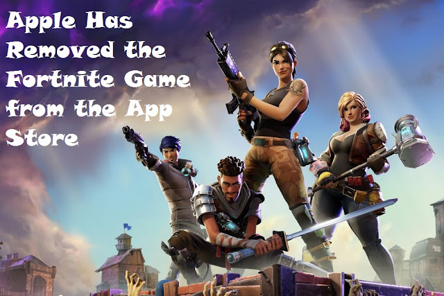 Apple Has Removed the Fortnite Game from the App Store