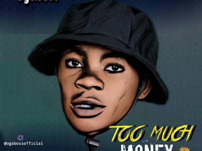 [MUSIC] OGABOSS - TOO MUCH MONEY (PROD BY X1) MP3