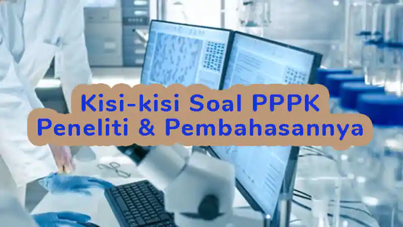 Kisi-kisi Soal P3K (PPPK) Peneliti dan Pembahasannya