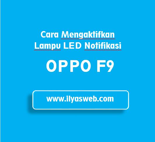 Cara Mengaktifkan LED Notifikasi Oppo F9, F7, dan A7