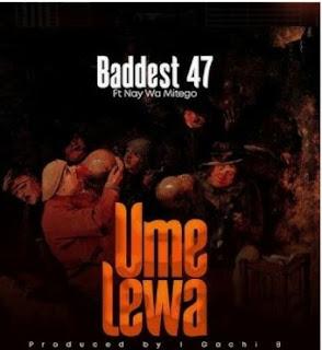 DOWNLOAD AUDIO | Baddest 47 Ft. Nay Wa Mitego – Umelewa Mp3
