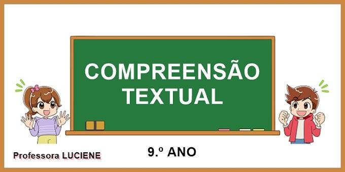 Compreensão Textual - 9.º Ano - Aula 12 - Dia 16/04/21