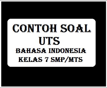 Contoh Soal Uts Bahasa indonesia Kelas 1 SMP/MTS