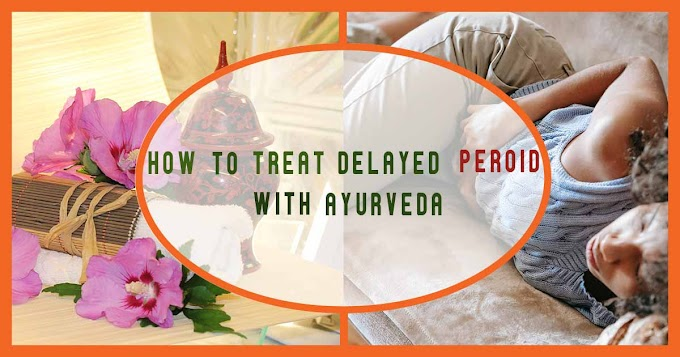 How to treat Delayed Period with Ayurveda.