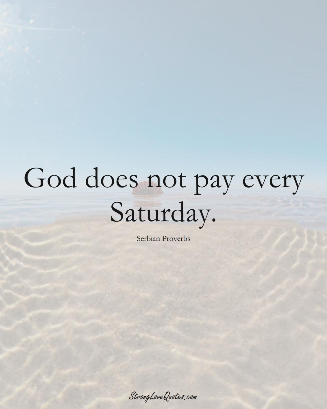 God does not pay every Saturday. (Serbian Sayings);  #EuropeanSayings