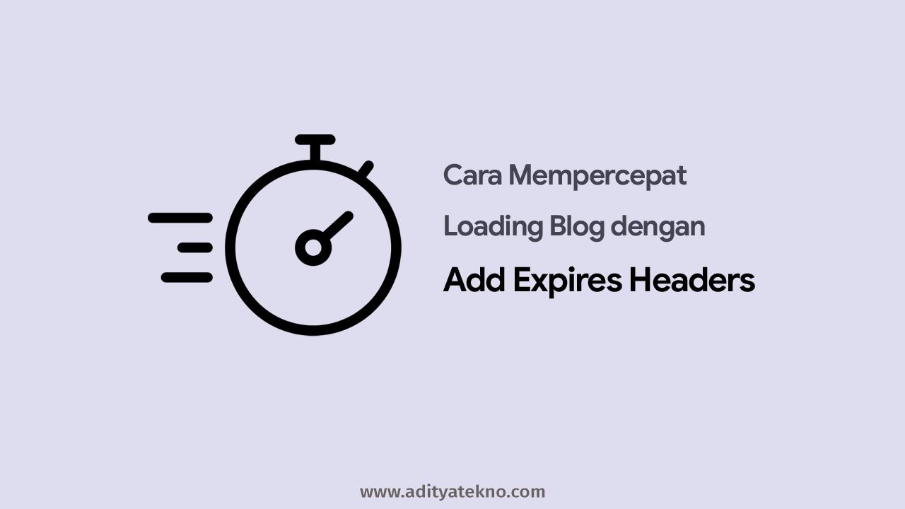 Cara Mempercepat Loading Blog dengan Add Expires Headers