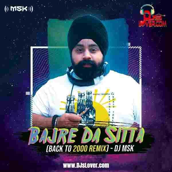 Bajre Da Sitta Back to 2000 Remix DJ MSK mp3 download