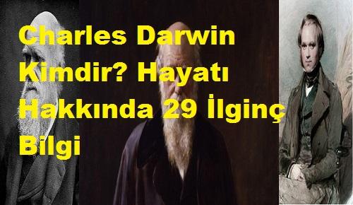 Charles Darwin Kimdir? Hayatı Hakkında 29 İlginç Bilgi