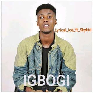 IMG 20191118 WA0018 - Lyrical_Ice Ft Skykid _-_ Igbogi mp3||9jasuperstar||