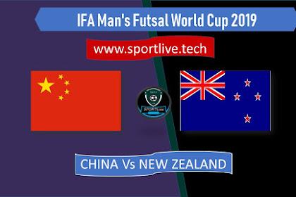 Live Streaming China Vs New Zealand IFA Man's Futsal World Cup 2019