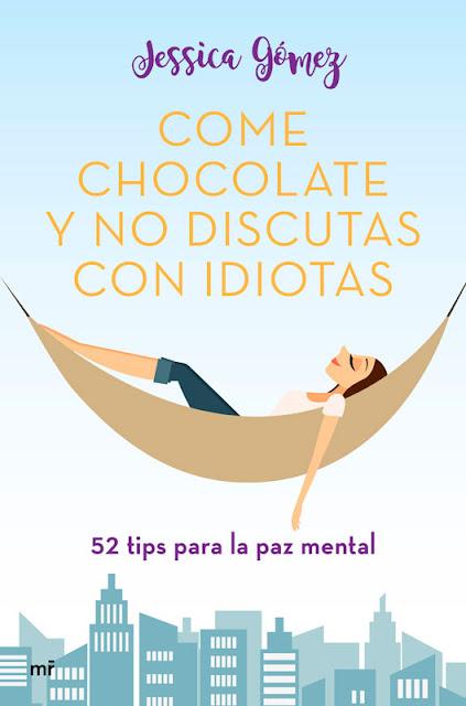Come chocolate y no discutas con idiotas de Jessica Gómez