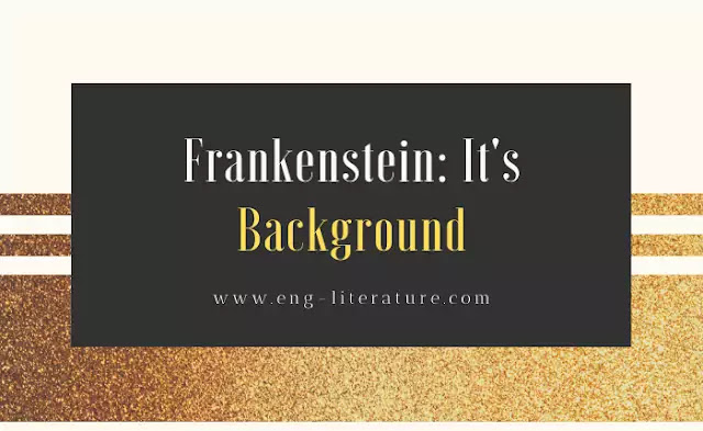 Frankenstein: It's Background for writing this novel