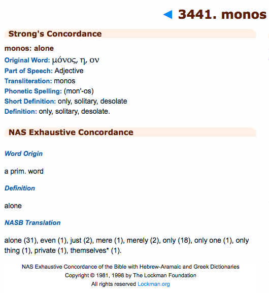 Strong's Concordance monos: alone Original Word: μόνος, η, ον