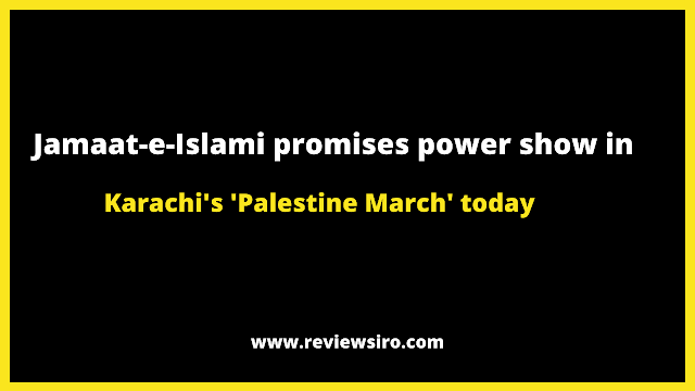 Today's 'Palestine March' in Karachi promises a power display by Jamaat-e-Islami.