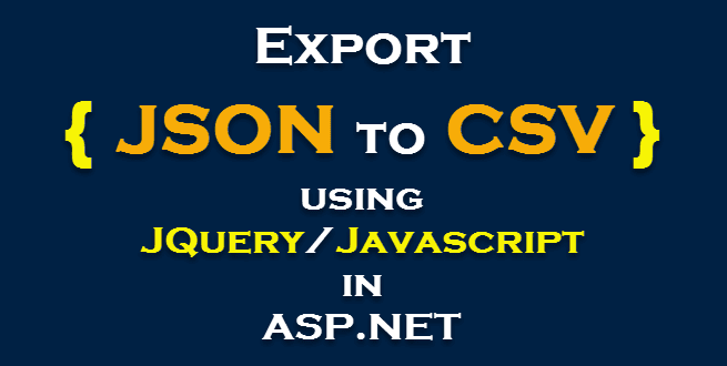 Export JSON to CSV using JQuery/Javascript and Bootstrap in ASP.NET