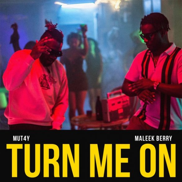 [ MUSIC ] Mut4y ft. Maleek Berry – Turn Me On | MP3 DOWNLOAD