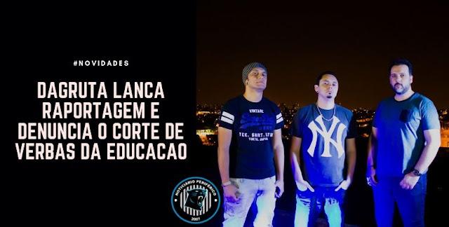 Dagruta lança RAPortagem sobre o bloqueio de verbas da educação, confira.