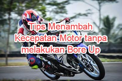 Tips Menambah Kecepatan Motor tanpa melakukan Bore Up