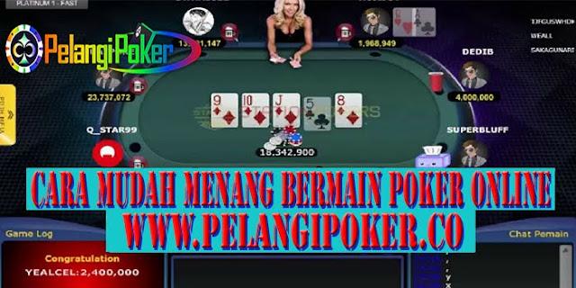 Cara-Mudah-Menang-Bermain-Poker-Online-Pelangi-Poker