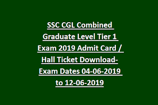 SSC CGL Combined Graduate Level Tier 1 Exam 2019 Admit Card  Hall Ticket Download-Exam Dates 04-06-2019 to 12-06-2019