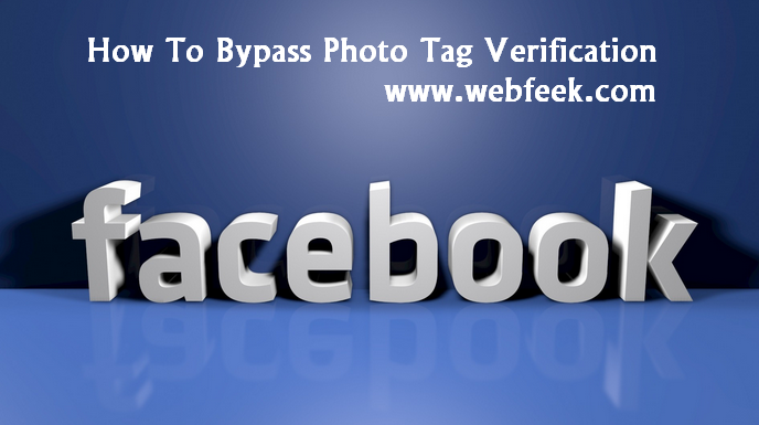 How To Bypass [FB] Photo Tag Verication 2015 [100% Working]