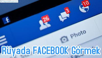 Rüyada Facebookun Görülmesi dini ve islami tabiri nedir? Rüyasının yorumları nelerdir?