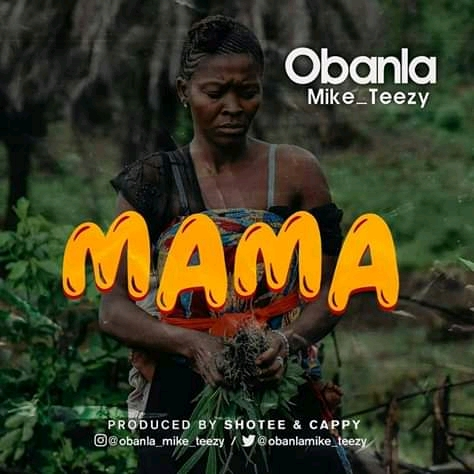 "Music: Obanla Mike Teezy - Eulogizes Mum in ""Mama"""