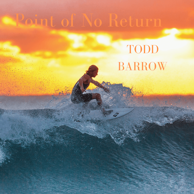 "Listen To ""Point Of No Return"" By Todd Barrow"