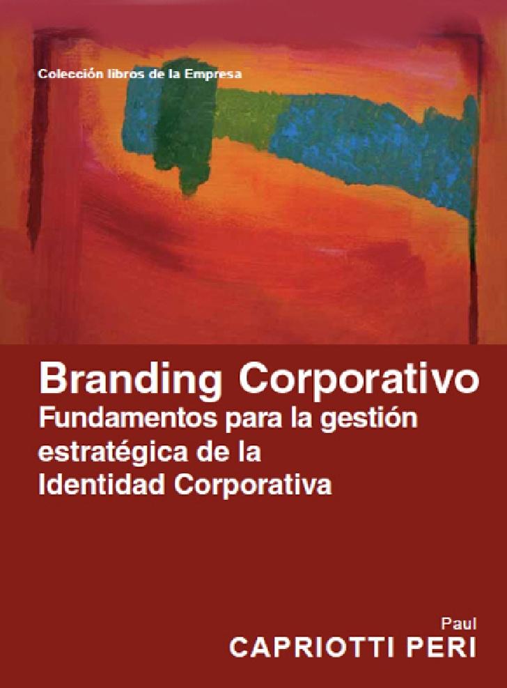 Branding corporativo: Fundamentos para la gestión estratégica de la Identidad Corporativa – Paul Capriotti Peri