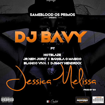 DJ Bavy feat. Hot Blaze, JR New Joint, Bangla10, Ian Blanco & Djimetta - Jessica Melissa (Prod. by EO) 2018 | Download Mp3