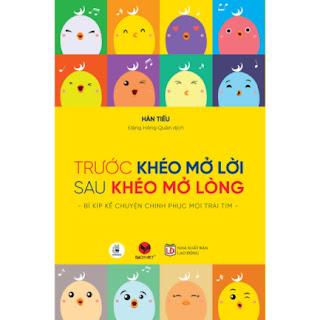 Trước Khéo Mở Lời, Sau Khéo Mở Lòng - Bí Kiếp Kể Chuyện Chinh Phục Mọi Trái Tim ebook PDF EPUB AWZ3 PRC MOBI