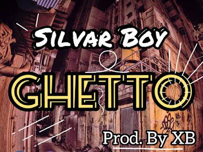 [MUSIC] : SILVAR BOY - GHETTO