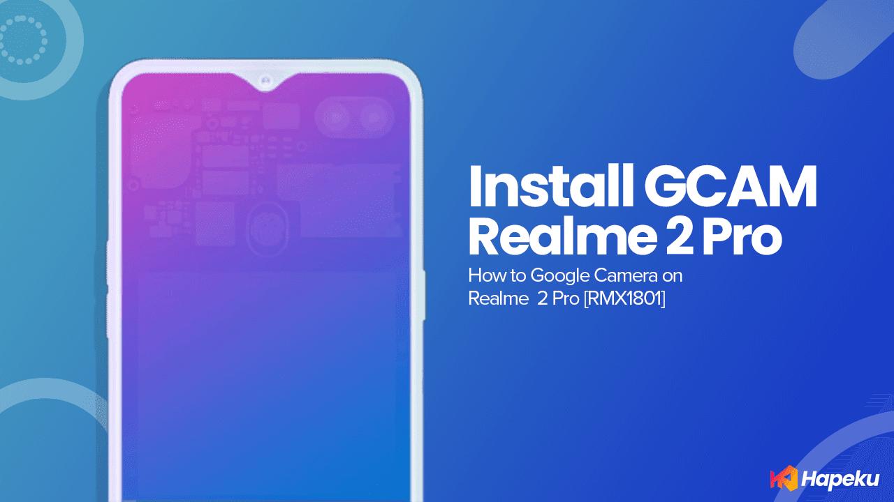 Cara Install GCAM di Realme 2 Pro [RMX1801]
