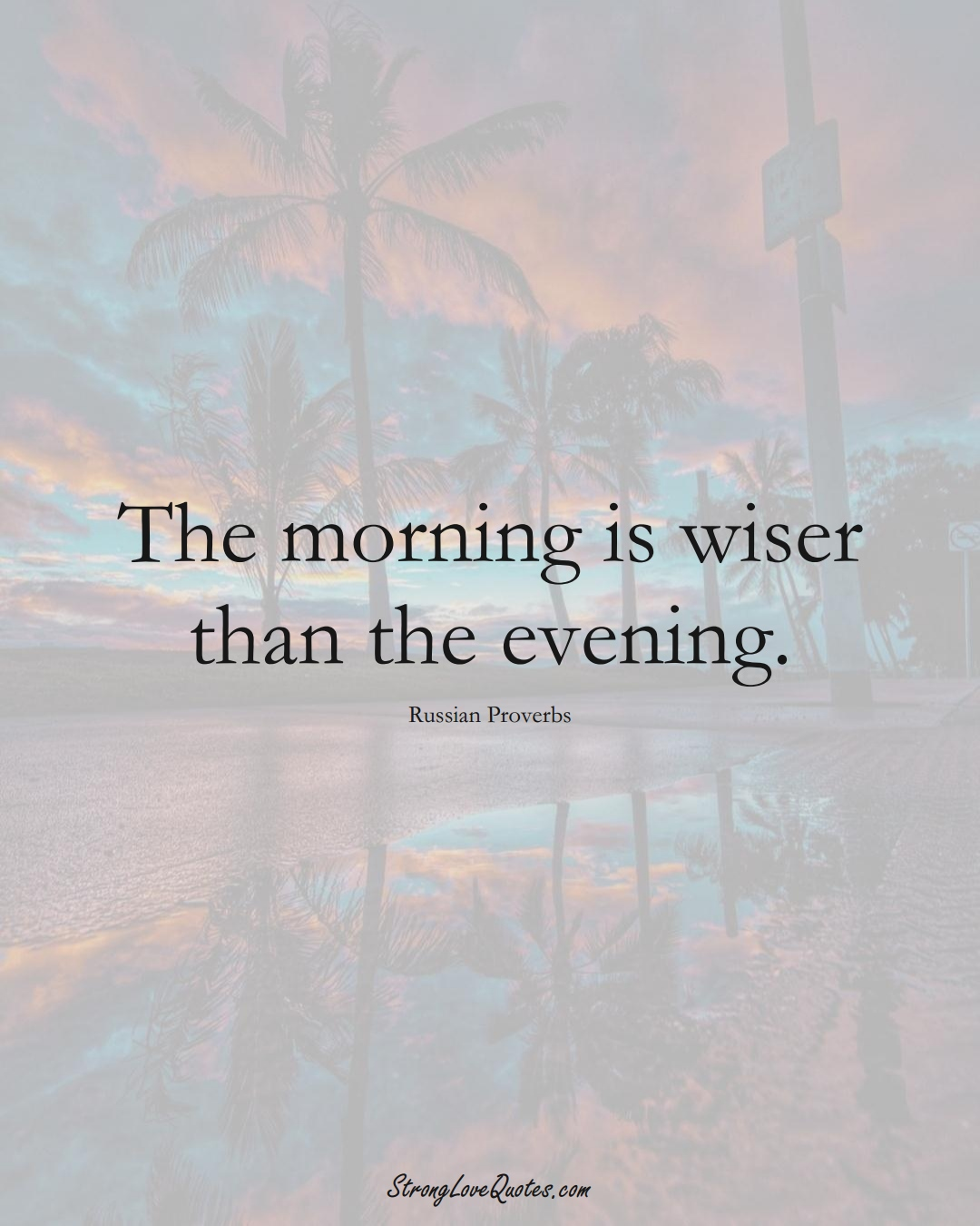 The morning is wiser than the evening. (Russian Sayings);  #AsianSayings