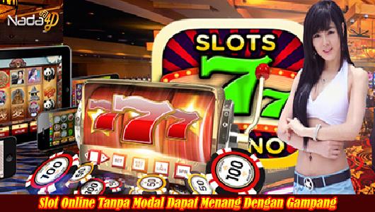 Slot Online Tanpa Modal Dapat Menang Dengan Gampang