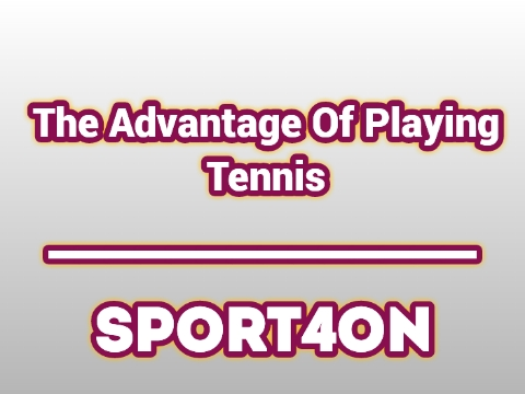 The Advantage Of Playing Tennis 2020