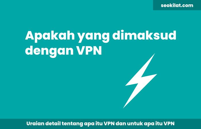 Apakah yang dimaksud Dengan VPN