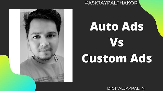 ब्लॉग पर Auto Ads लगाना सही है या Custome Ads?