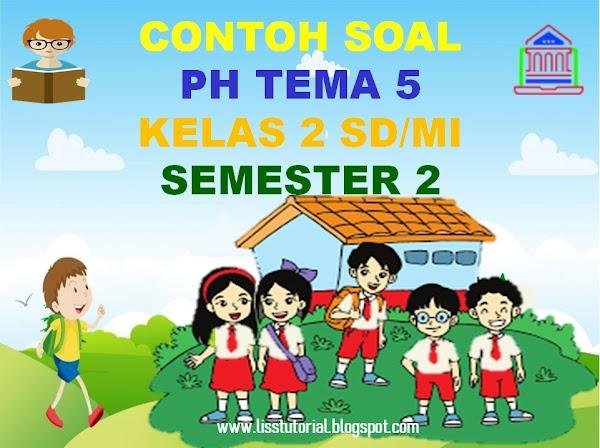 Contoh Soal PH Tema 5 Sub Tema 1 2 3 4 Semester 2 Kelas 2 SD/MI Kurikulum 2013