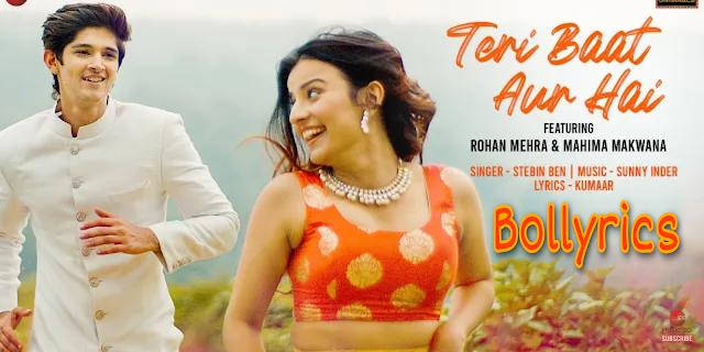 Teri Baat Aur Hai Lyrics - Stebin Ben | Rohan Mehra & Mahima Makwana