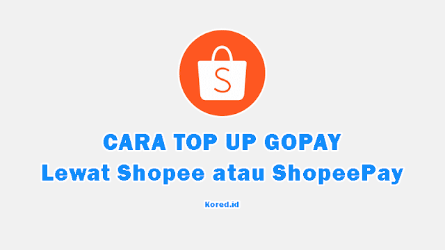 Bagini Cara Top Up GoPay Lewat Shopee atau ShopeePay