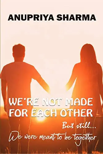 We're Not Made For Each Other By Anupriya Sharma