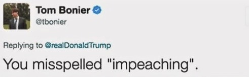 "Trump Tweet response. You misspelled ""impeaching"". marchmatron.com"