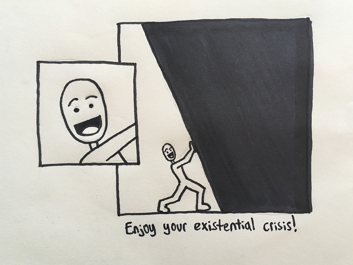 Enjoy your existential crisis!