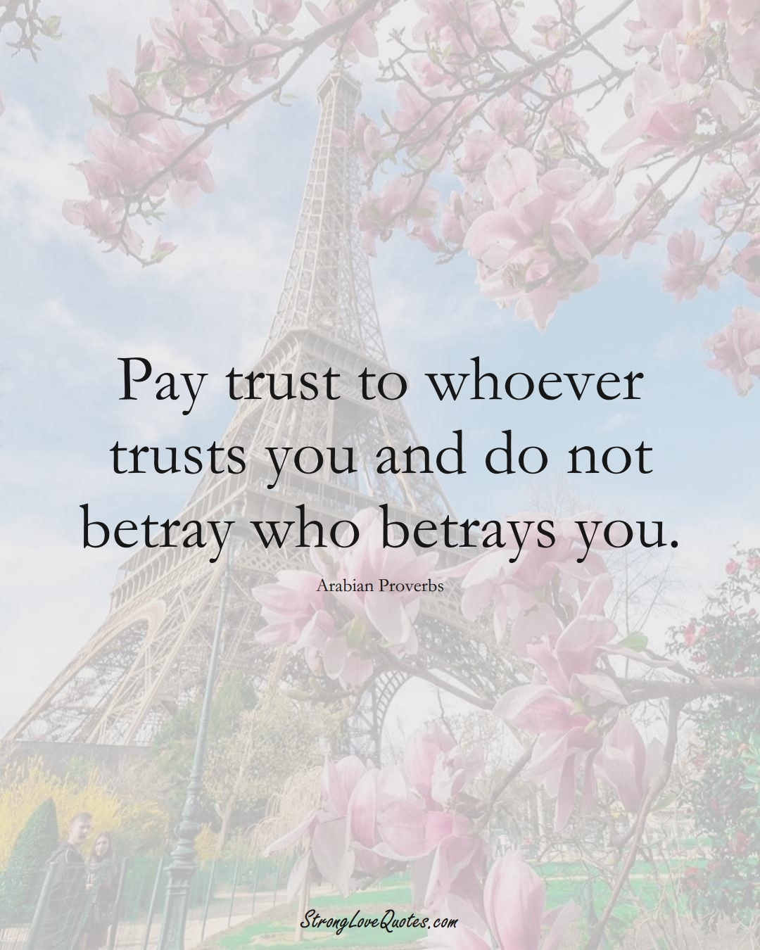 Pay trust to whoever trusts you and do not betray who betrays you. (Arabian Sayings);  #aVarietyofCulturesSayings