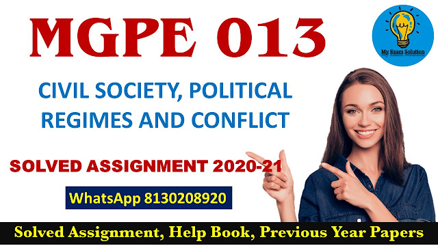 MGPE 013 Solved Assignment 2020-21; MGPE 013 CIVIL SOCIETY, POLITICAL REGIMES AND CONFLICT Solved Assignment 2020-21;MGPE 013 Assignment 2020-21