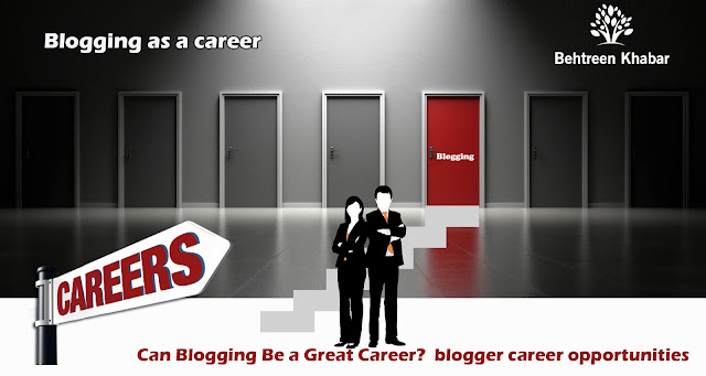 Can Blogging Be a Great Career? ,blogger career opportunities,is blogging a good career,blogging as a career in india,blogging career,how to start blogging,blogging as a career in hindi,what does a blogger do,blog earning