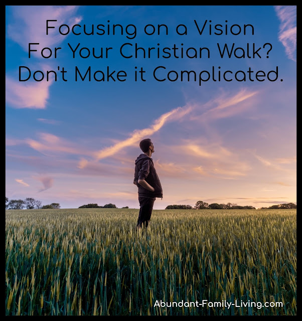 https://www.abundant-family-living.com/2019/02/focusing-vision-christian-walk-complicated.html